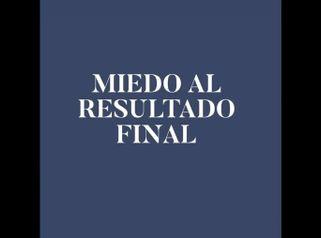 Miedo al resultado final