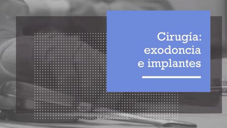 Cirugía: Exodoncia e implantes