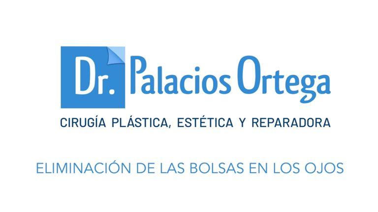 Dr. Palacios - Eliminación de las bolsas en los ojos